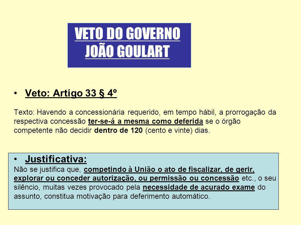 Veto: Artigo 33 § 4º Texto: Havendo a concessionária requerido, em tempo hábil, a prorrogação da respectiva concessão ter-se-á a mesma como deferida s