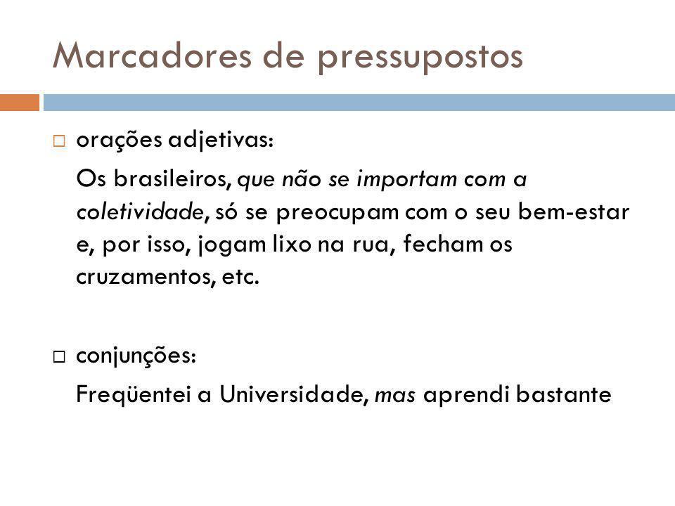 Marcadores de pressupostos orações adjetivas: Os brasileiros, que não se importam com a coletividade, só se preocupam com o seu bem-estar e, por isso,