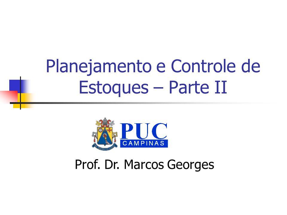 Planejamento e Controle de Estoques – Parte II Prof. Dr. Marcos Georges