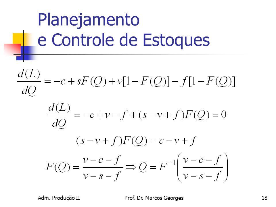 Adm. Produção IIProf. Dr. Marcos Georges18 Planejamento e Controle de Estoques