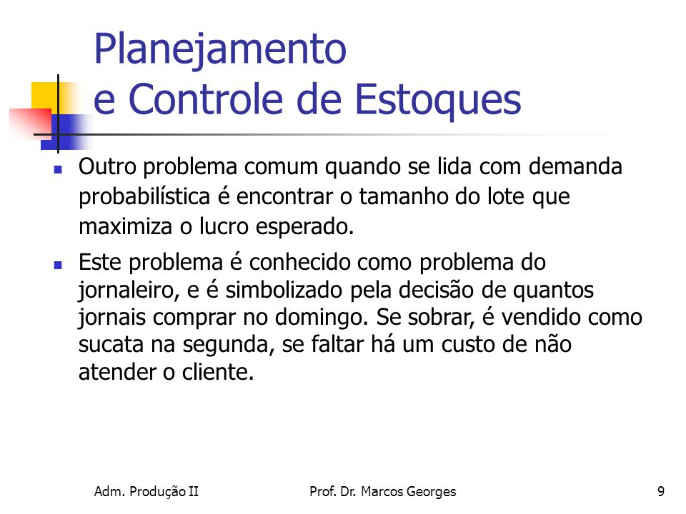 Adm. Produção IIProf. Dr. Marcos Georges9 Planejamento e Controle de Estoques Outro problema comum quando se lida com demanda probabilística é encontr