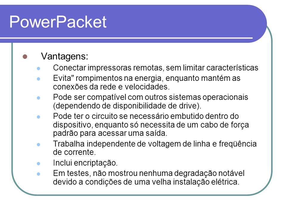 PowerPacket Vantagens: Conectar impressoras remotas, sem limitar características Evita