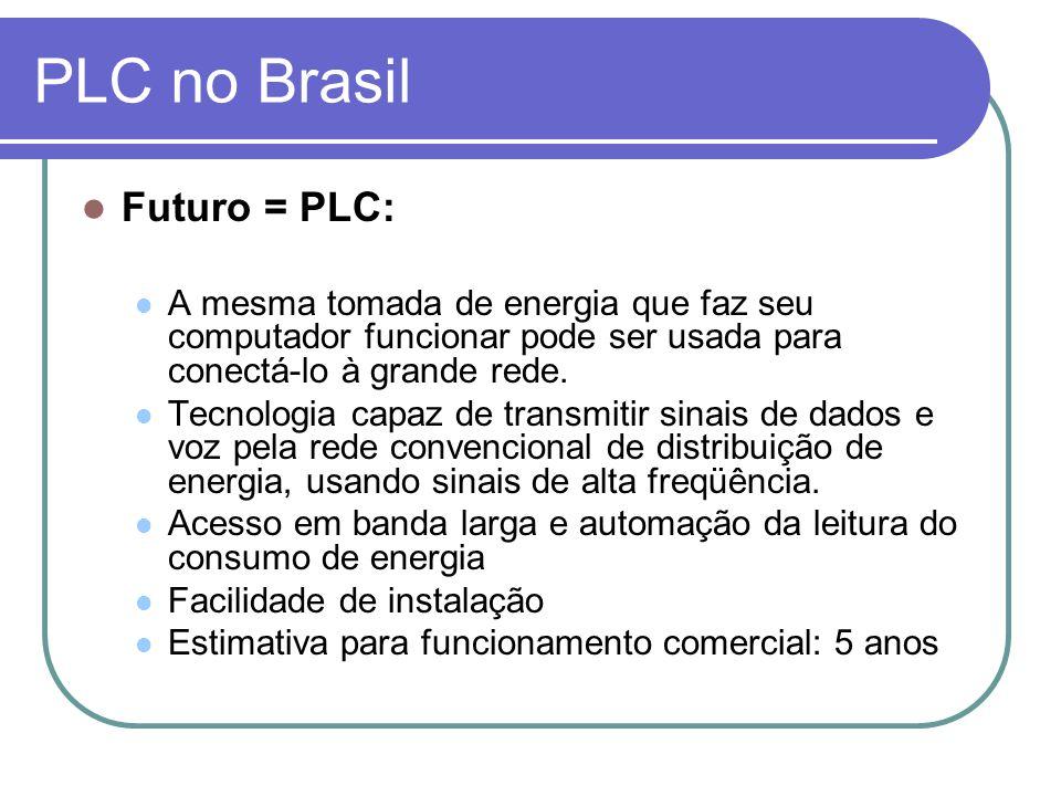 PLC no Brasil Futuro = PLC: A mesma tomada de energia que faz seu computador funcionar pode ser usada para conectá-lo à grande rede. Tecnologia capaz