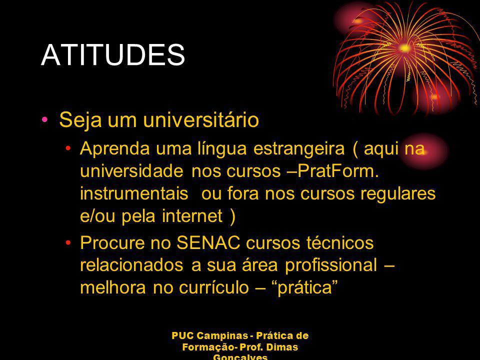 PUC Campinas - Prática de Formação- Prof. Dimas Gonçalves ATITUDES Seja um universitário Aprenda uma língua estrangeira ( aqui na universidade nos cur
