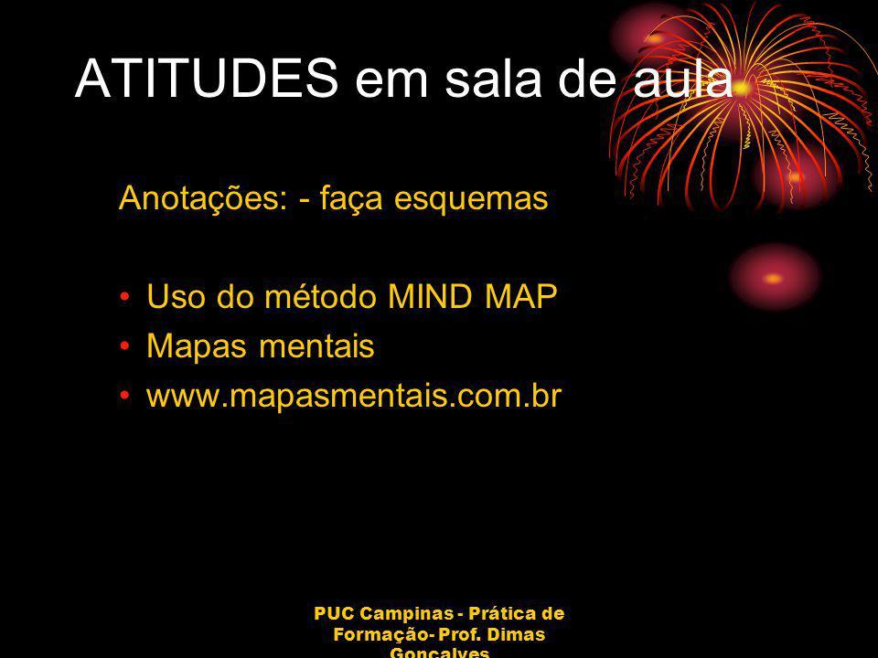 PUC Campinas - Prática de Formação- Prof. Dimas Gonçalves ATITUDES em sala de aula Anotações: - faça esquemas Uso do método MIND MAP Mapas mentais www