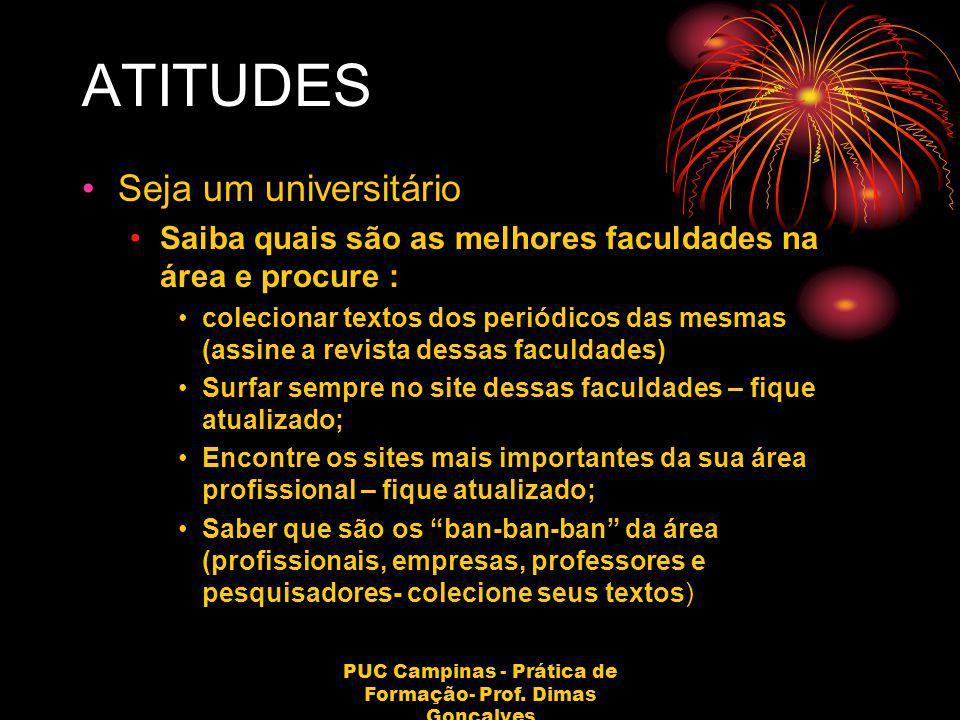 PUC Campinas - Prática de Formação- Prof. Dimas Gonçalves ATITUDES Seja um universitário Saiba quais são as melhores faculdades na área e procure : co