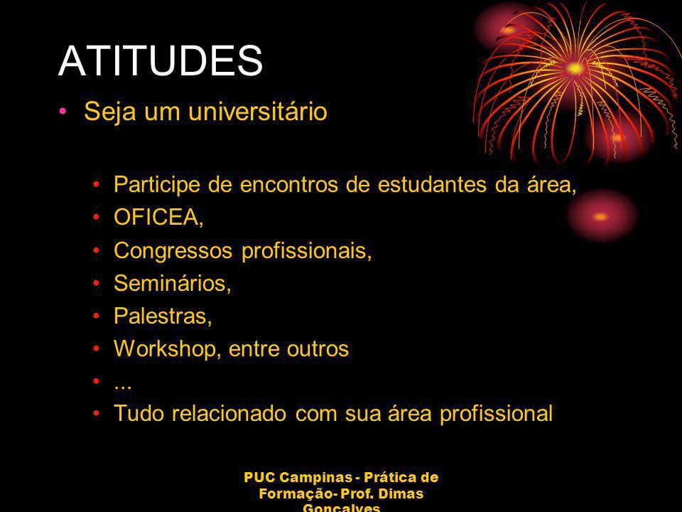 PUC Campinas - Prática de Formação- Prof. Dimas Gonçalves ATITUDES Seja um universitário Participe de encontros de estudantes da área, OFICEA, Congres