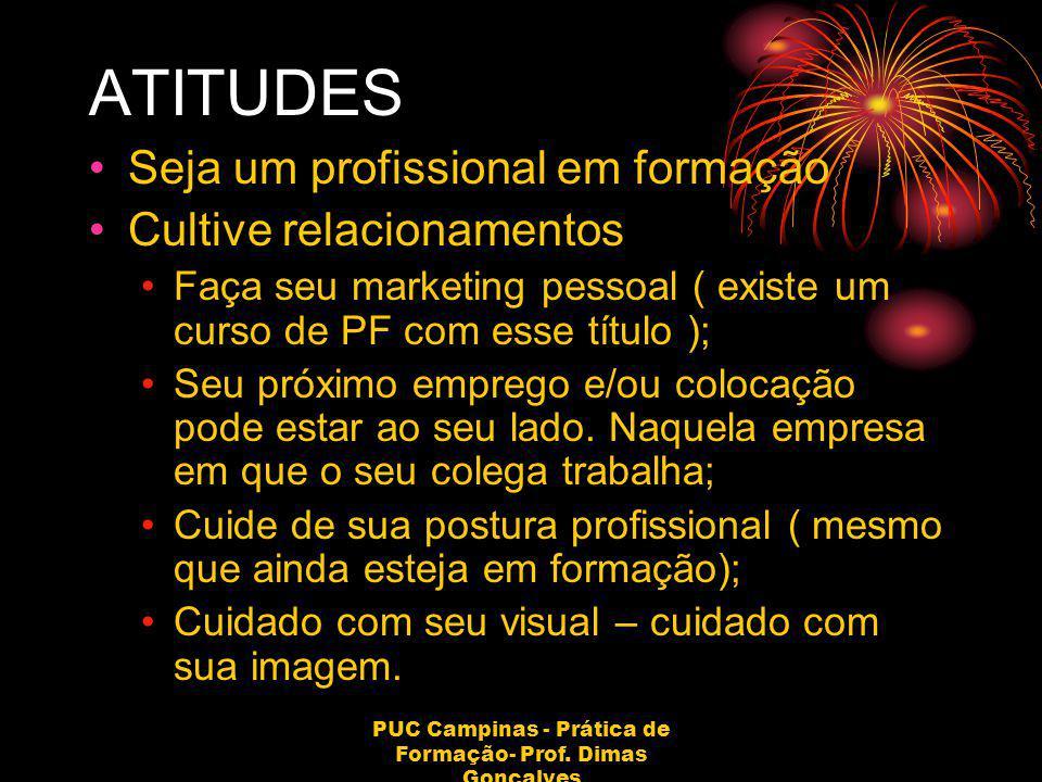 PUC Campinas - Prática de Formação- Prof. Dimas Gonçalves ATITUDES Seja um profissional em formação Cultive relacionamentos Faça seu marketing pessoal