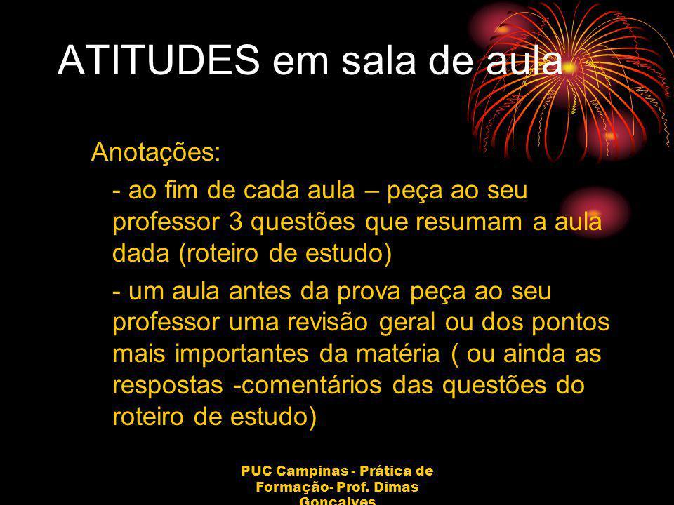 PUC Campinas - Prática de Formação- Prof. Dimas Gonçalves ATITUDES em sala de aula Anotações: - ao fim de cada aula – peça ao seu professor 3 questões