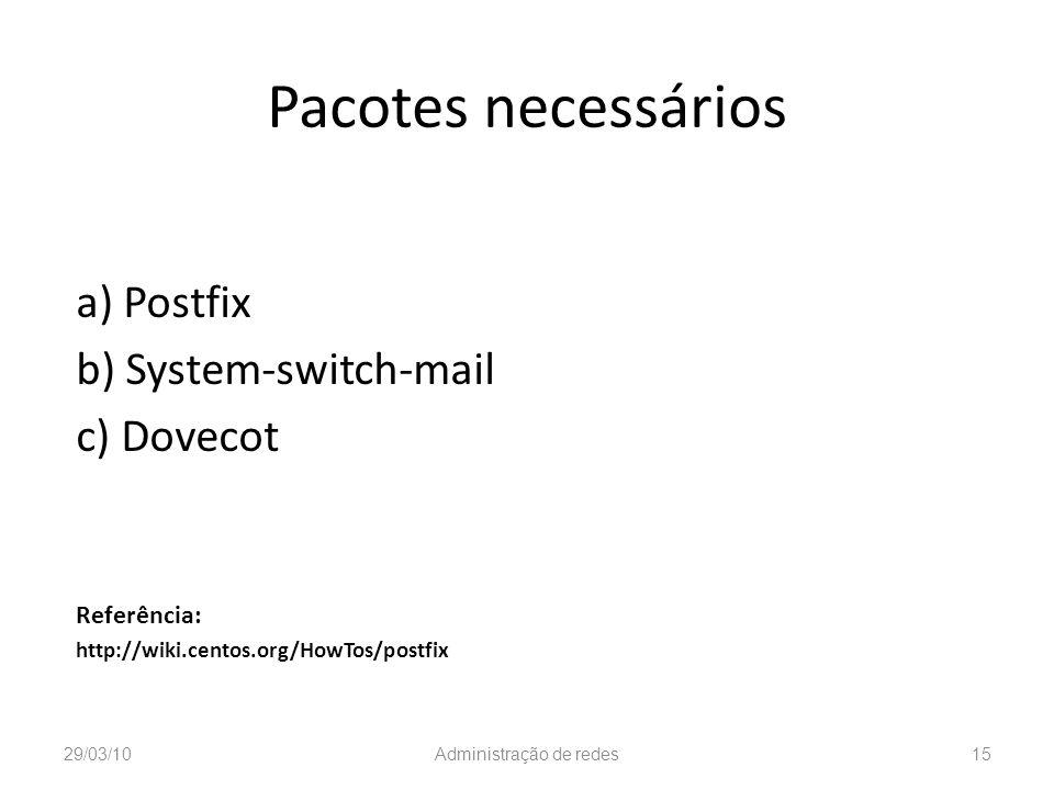 Pacotes necessários a) Postfix b) System-switch-mail c) Dovecot Referência: http://wiki.centos.org/HowTos/postfix 29/03/10Administração de redes15