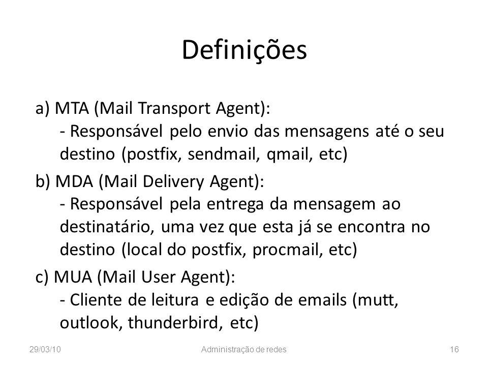 Definições a) MTA (Mail Transport Agent): - Responsável pelo envio das mensagens até o seu destino (postfix, sendmail, qmail, etc) b) MDA (Mail Delive