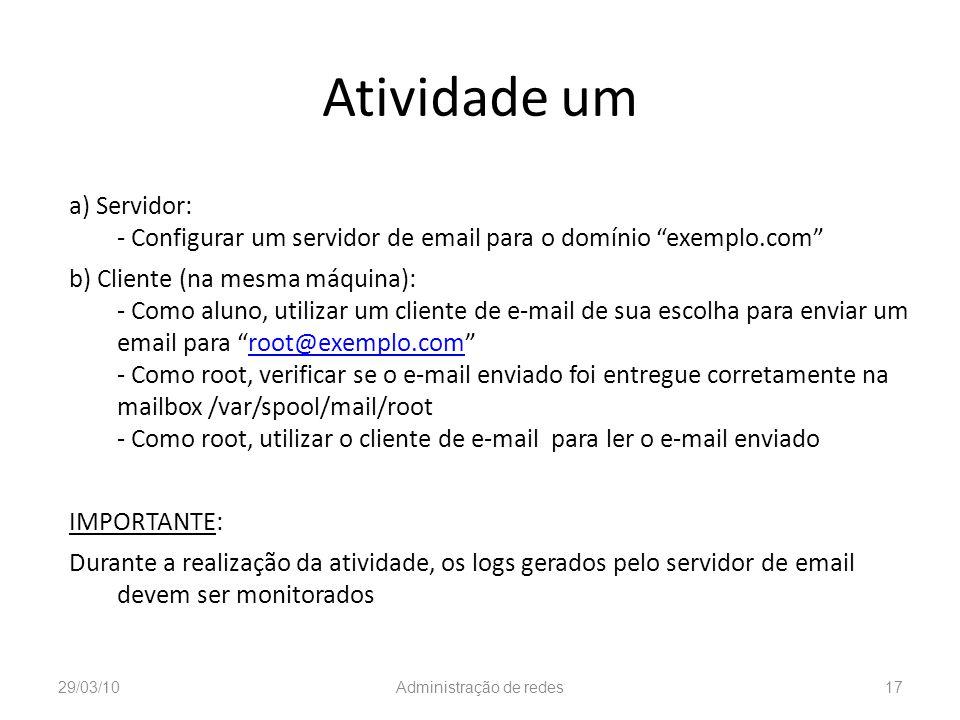 Atividade um a) Servidor: - Configurar um servidor de email para o domínio exemplo.com b) Cliente (na mesma máquina): - Como aluno, utilizar um client