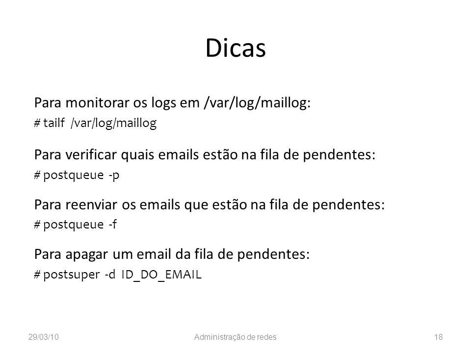 Dicas Para monitorar os logs em /var/log/maillog: # tailf /var/log/maillog Para verificar quais emails estão na fila de pendentes: # postqueue -p Para