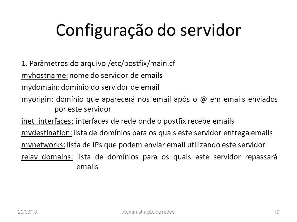 Configuração do servidor 1. Parâmetros do arquivo /etc/postfix/main.cf myhostname: nome do servidor de emails mydomain: domínio do servidor de email m