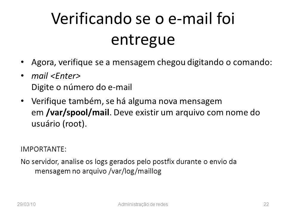 Verificando se o e-mail foi entregue Agora, verifique se a mensagem chegou digitando o comando: mail Digite o número do e-mail Verifique também, se há
