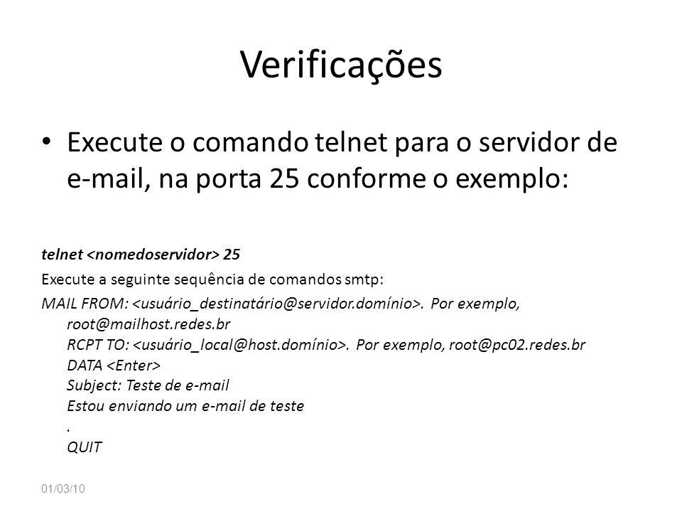 Verificações Execute o comando telnet para o servidor de e-mail, na porta 25 conforme o exemplo: telnet 25 Execute a seguinte sequência de comandos sm