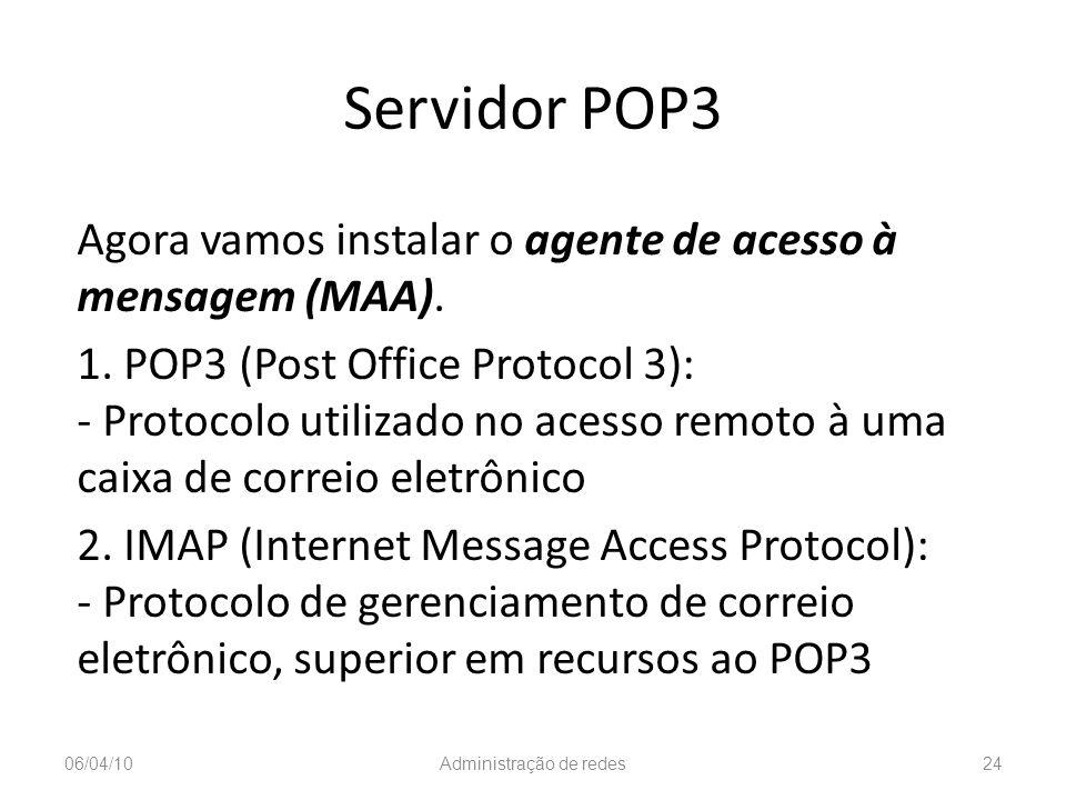 Servidor POP3 Agora vamos instalar o agente de acesso à mensagem (MAA). 1. POP3 (Post Office Protocol 3): - Protocolo utilizado no acesso remoto à uma