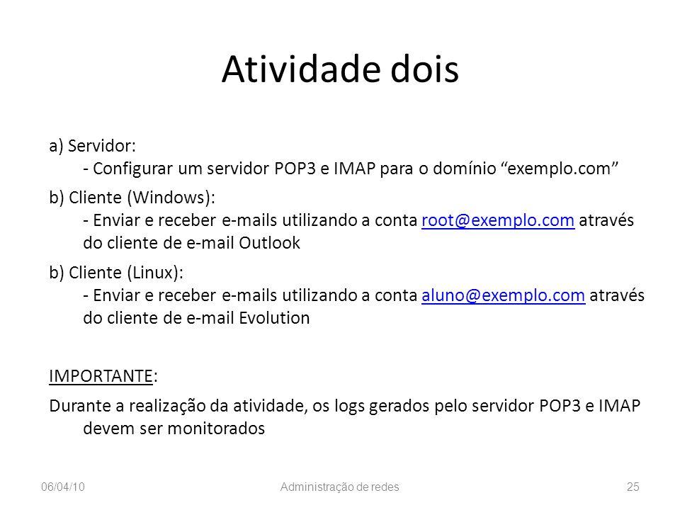 Atividade dois a) Servidor: - Configurar um servidor POP3 e IMAP para o domínio exemplo.com b) Cliente (Windows): - Enviar e receber e-mails utilizand