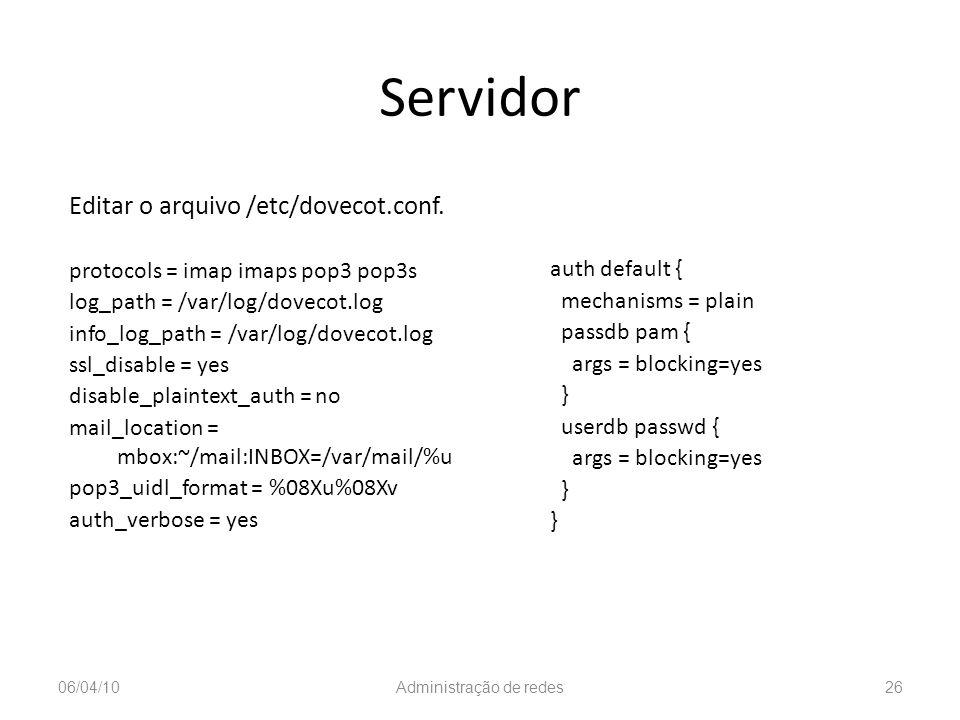 Servidor Editar o arquivo /etc/dovecot.conf. protocols = imap imaps pop3 pop3s log_path = /var/log/dovecot.log info_log_path = /var/log/dovecot.log ss
