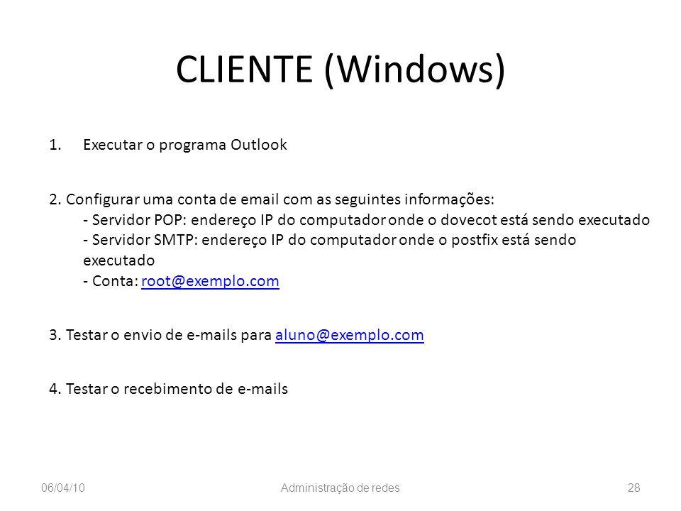 CLIENTE (Windows) 1.Executar o programa Outlook 2. Configurar uma conta de email com as seguintes informações: - Servidor POP: endereço IP do computad