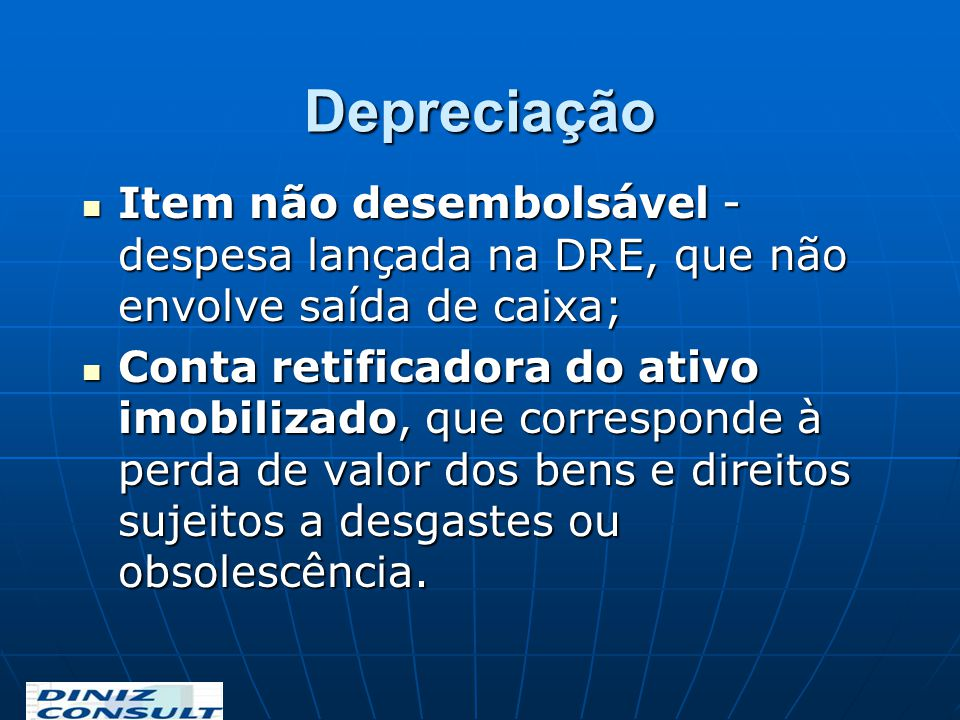 Depreciação Item não desembolsável - despesa lançada na DRE, que não envolve saída de caixa; Item não desembolsável - despesa lançada na DRE, que não