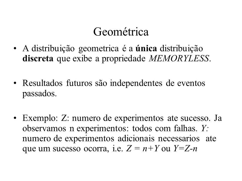 Geométrica A distribuição geometrica é a única distribuição discreta que exibe a propriedade MEMORYLESS. Resultados futuros são independentes de event