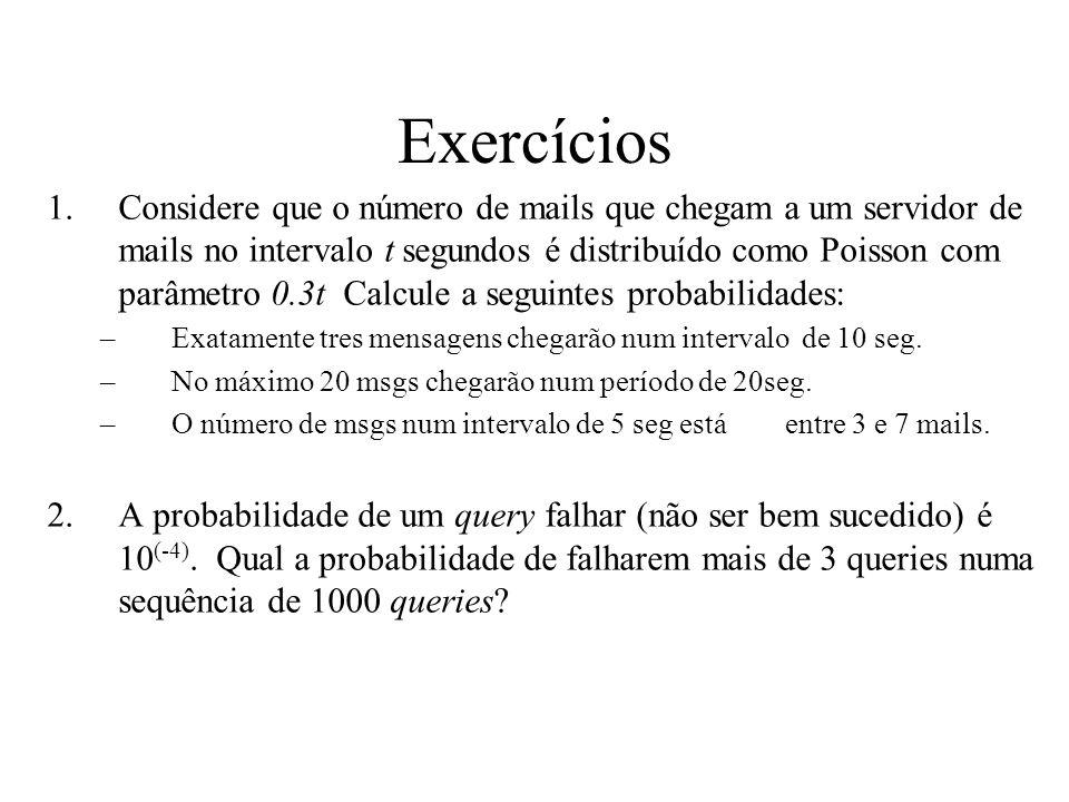 Exercícios 1.Considere que o número de mails que chegam a um servidor de mails no intervalo t segundos é distribuído como Poisson com parâmetro 0.3t C