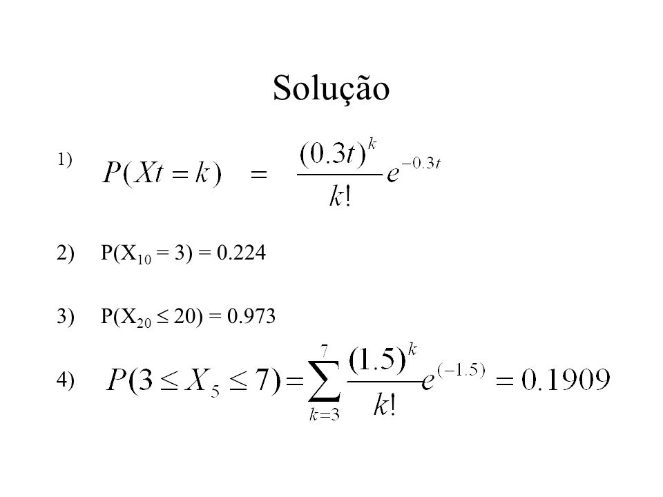 Solução 1) 2)P(X 10 = 3) = 0.224 3)P(X 20 20) = 0.973 4)