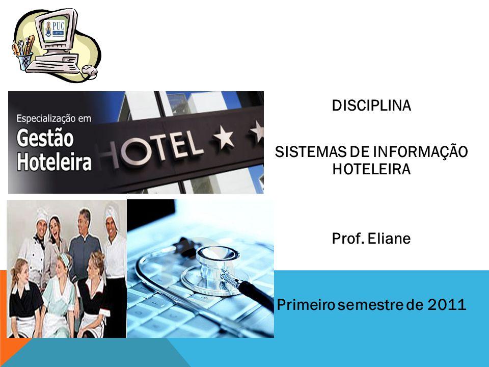 DISCIPLINA SISTEMAS DE INFORMAÇÃO HOTELEIRA Prof. Eliane Primeiro semestre de 2011