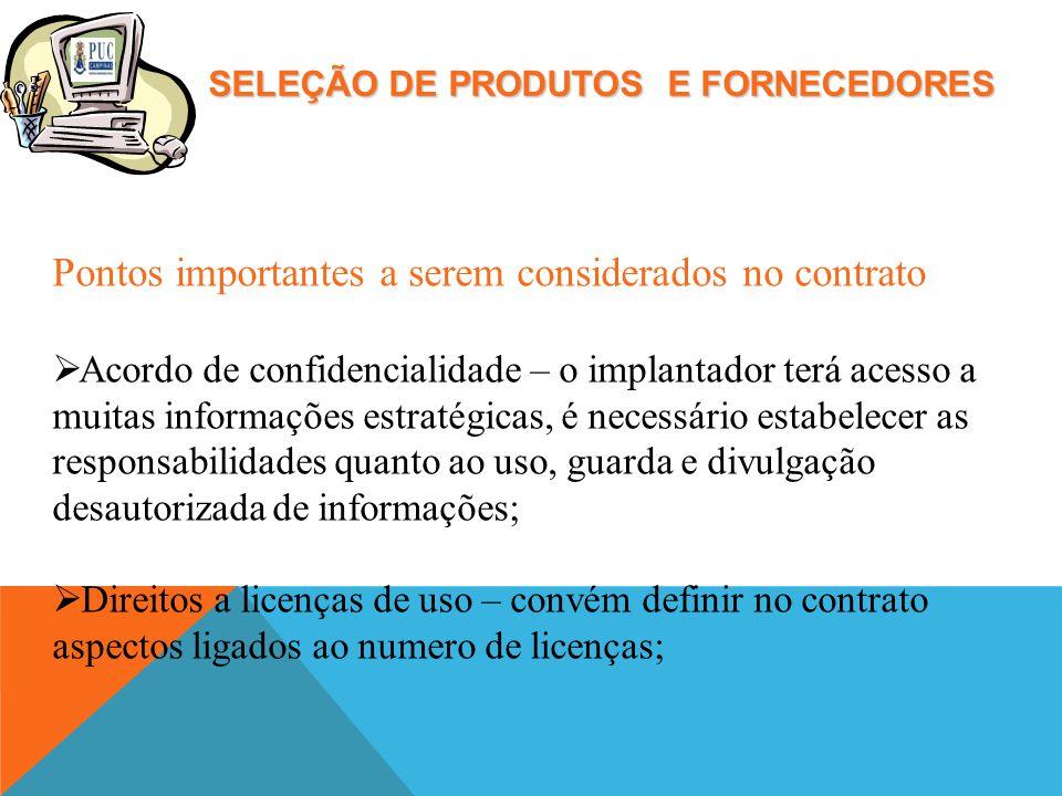 SELEÇÃO DE PRODUTOS E FORNECEDORES Pontos importantes a serem considerados no contrato Acordo de confidencialidade – o implantador terá acesso a muita