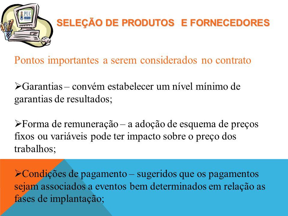 SELEÇÃO DE PRODUTOS E FORNECEDORES Pontos importantes a serem considerados no contrato Garantias – convém estabelecer um nível mínimo de garantias de