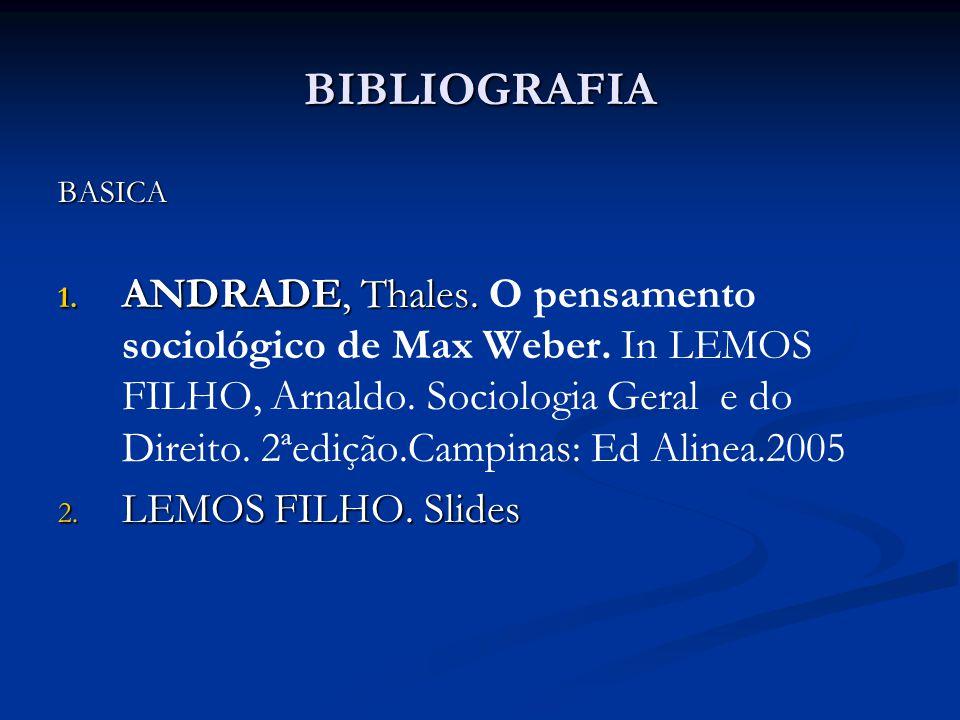 BIBLIOGRAFIA BASICA 1. ANDRADE, Thales. 1. ANDRADE, Thales. O pensamento sociológico de Max Weber. In LEMOS FILHO, Arnaldo. Sociologia Geral e do Dire