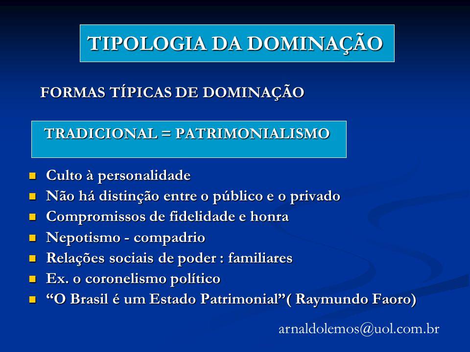 TIPOLOGIA DA DOMINAÇÃO FORMAS TÍPICAS DE DOMINAÇÃO FORMAS TÍPICAS DE DOMINAÇÃO TRADICIONAL = PATRIMONIALISMO TRADICIONAL = PATRIMONIALISMO Culto à per