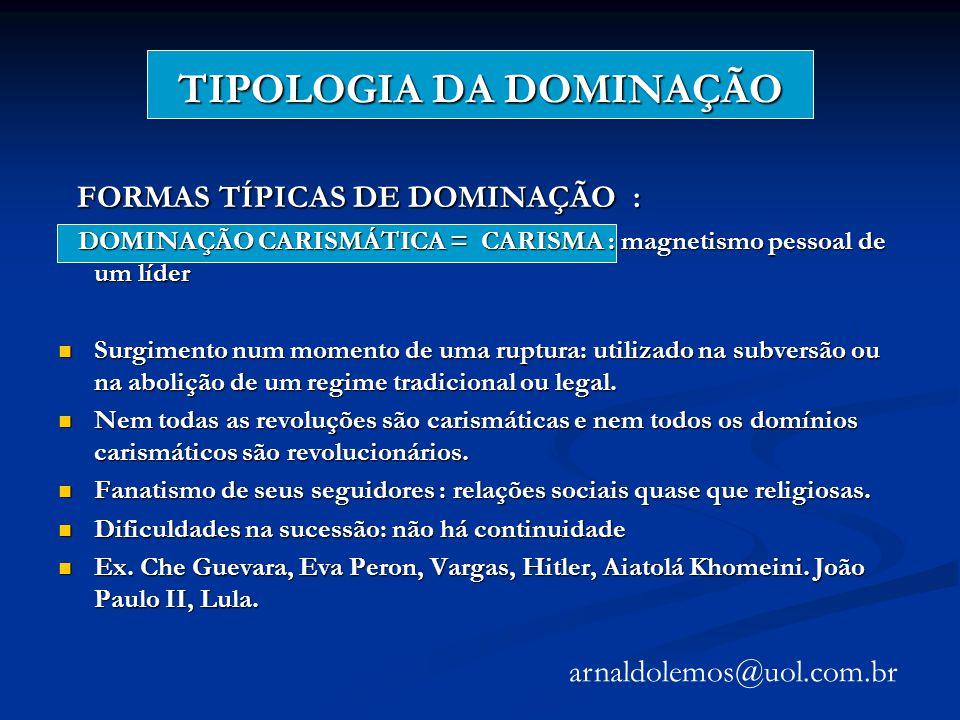 TIPOLOGIA DA DOMINAÇÃO FORMAS TÍPICAS DE DOMINAÇÃO : FORMAS TÍPICAS DE DOMINAÇÃO : DOMINAÇÃO CARISMÁTICA = CARISMA : magnetismo pessoal de um líder DO