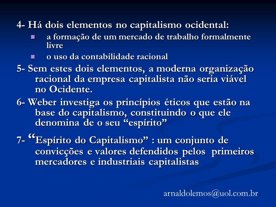 4- Há dois elementos no capitalismo ocidental: a formação de um mercado de trabalho formalmente livre a formação de um mercado de trabalho formalmente