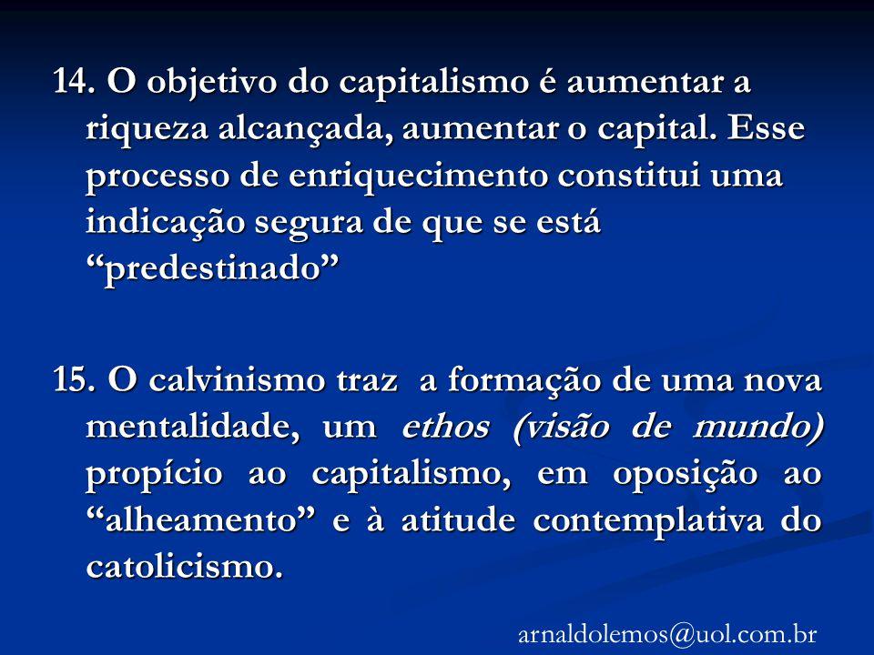 14. O objetivo do capitalismo é aumentar a riqueza alcançada, aumentar o capital. Esse processo de enriquecimento constitui uma indicação segura de qu