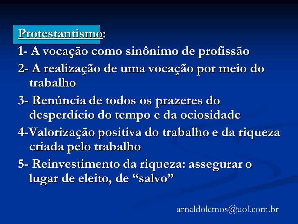 Protestantismo: 1- A vocação como sinônimo de profissão 2- A realização de uma vocação por meio do trabalho 3- Renúncia de todos os prazeres do desper