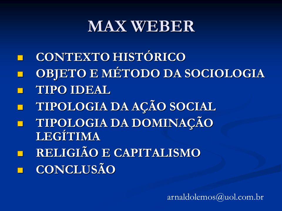 MAX WEBER CONTEXTO HISTÓRICO CONTEXTO HISTÓRICO OBJETO E MÉTODO DA SOCIOLOGIA OBJETO E MÉTODO DA SOCIOLOGIA TIPO IDEAL TIPO IDEAL TIPOLOGIA DA AÇÃO SO