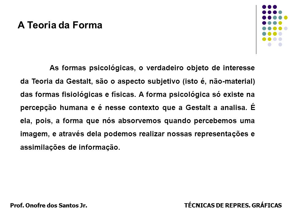Prof. Onofre dos Santos Jr.TÉCNICAS DE REPRES. GRÁFICASProf. Onofre dos Santos Jr.TÉCNICAS DE REPRES. GRÁFICAS A Teoria da Forma As formas psicológica