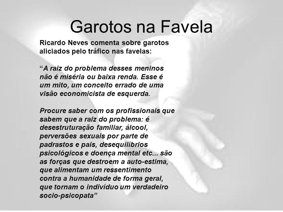 Garotos na Favela Ricardo Neves comenta sobre garotos aliciados pelo tráfico nas favelas: A raiz do problema desses meninos não é miséria ou baixa renda.