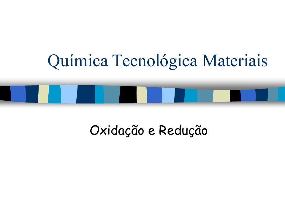 Química Tecnológica Materiais Oxidação e Redução