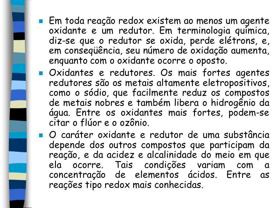 n Em toda reação redox existem ao menos um agente oxidante e um redutor. Em terminologia química, diz-se que o redutor se oxida, perde elétrons, e, em