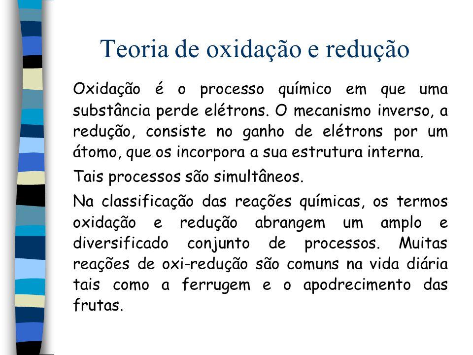 Teoria de oxidação e redução Oxidação é o processo químico em que uma substância perde elétrons. O mecanismo inverso, a redução, consiste no ganho de