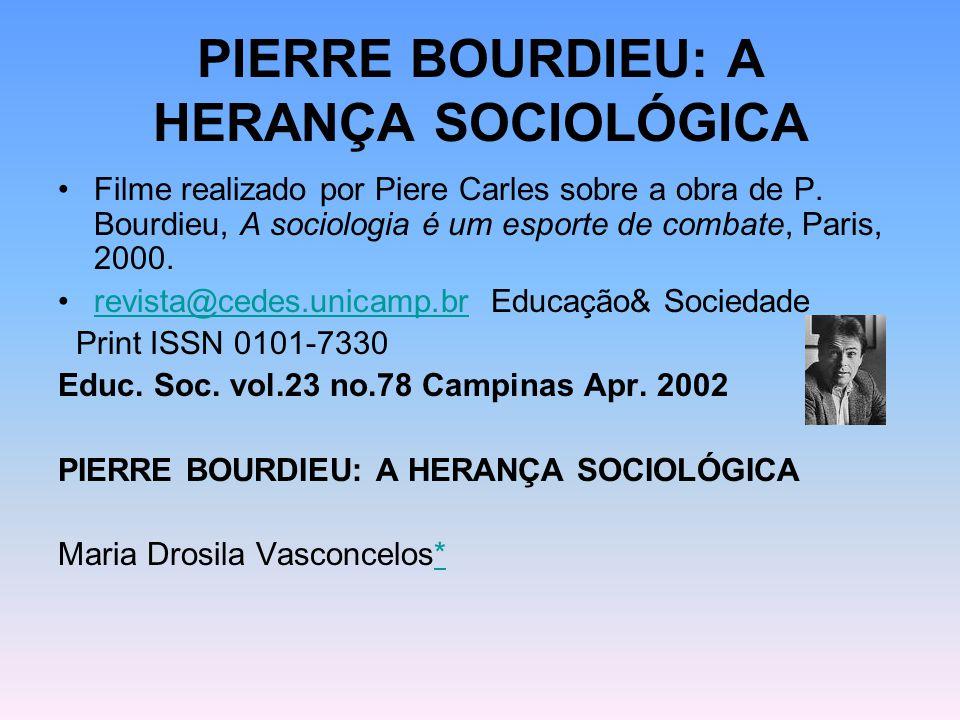 PIERRE BOURDIEU: A HERANÇA SOCIOLÓGICA Filme realizado por Piere Carles sobre a obra de P. Bourdieu, A sociologia é um esporte de combate, Paris, 2000