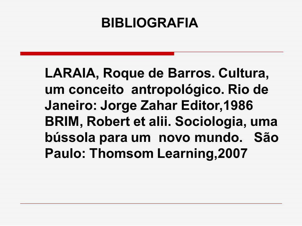 BIBLIOGRAFIA LARAIA, Roque de Barros.Cultura, um conceito antropológico.