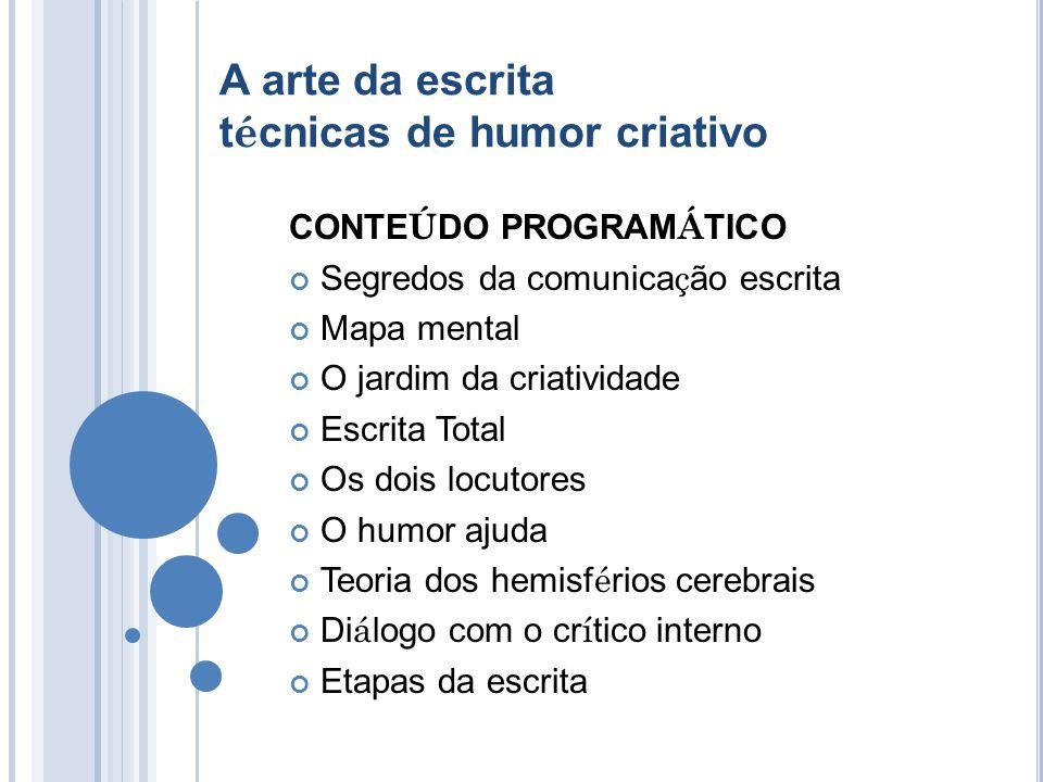 A arte da escrita t é cnicas de humor criativo CONTE Ú DO PROGRAM Á TICO Segredos da comunica ç ão escrita Mapa mental O jardim da criatividade Escrit