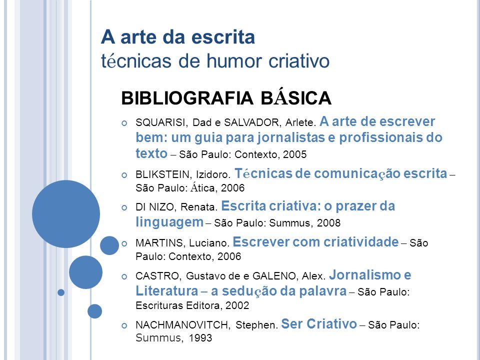 A arte da escrita t é cnicas de humor criativo BIBLIOGRAFIA B Á SICA SQUARISI, Dad e SALVADOR, Arlete.