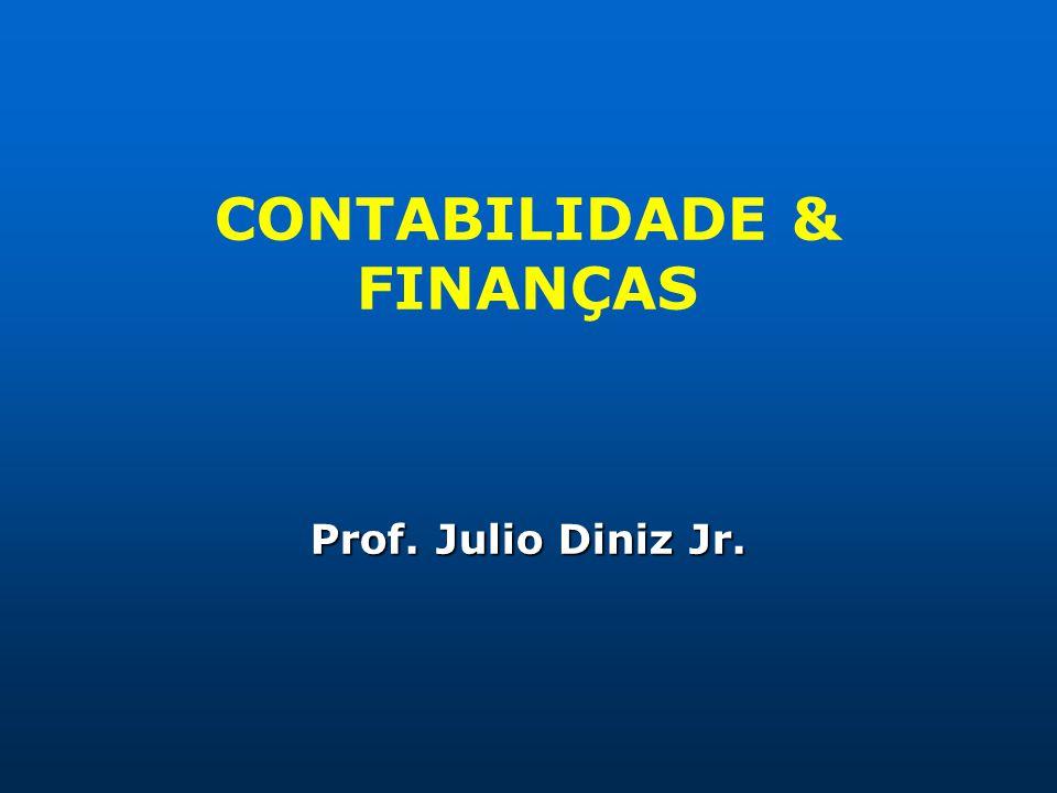 CONTABILIDADE & FINANÇAS Prof. Julio Diniz Jr.