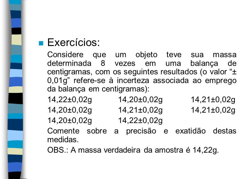 n Exercícios: Considere que um objeto teve sua massa determinada 8 vezes em uma balança de centigramas, com os seguintes resultados (o valor ± 0,01g r