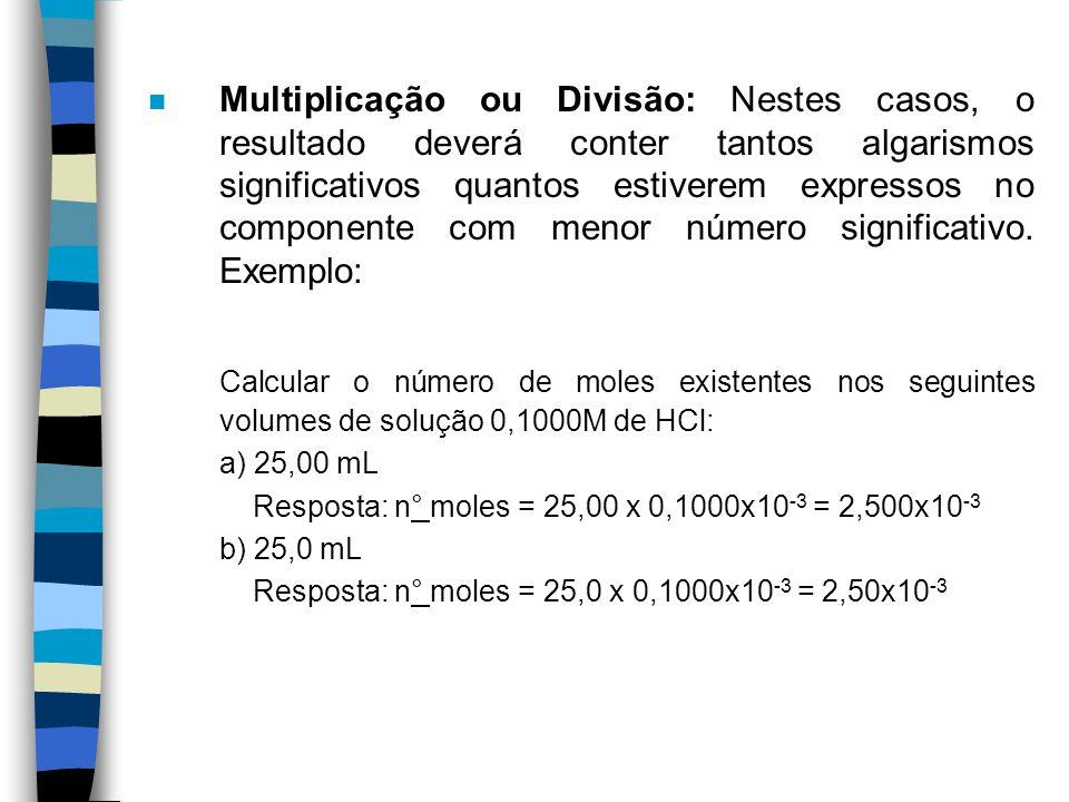 n Multiplicação ou Divisão: Nestes casos, o resultado deverá conter tantos algarismos significativos quantos estiverem expressos no componente com men